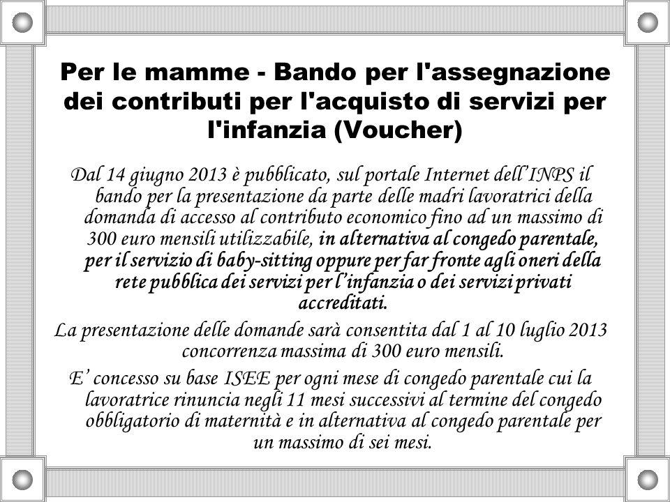 Per le mamme - Bando per l'assegnazione dei contributi per l'acquisto di servizi per l'infanzia (Voucher) Dal 14 giugno 2013 è pubblicato, sul portale