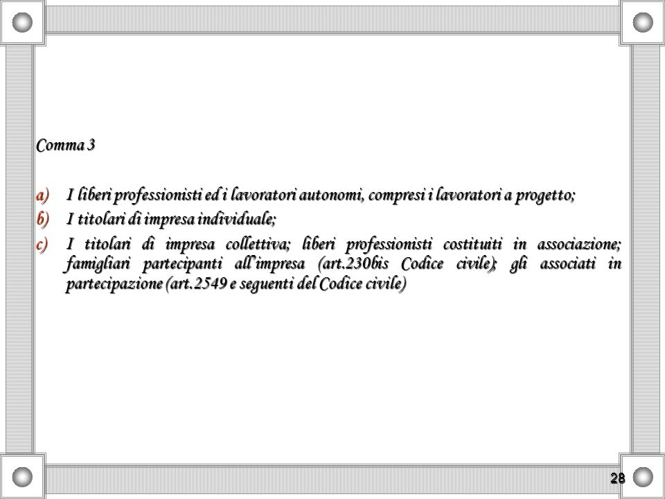 28 Comma 3 a)I liberi professionisti ed i lavoratori autonomi, compresi i lavoratori a progetto; b)I titolari di impresa individuale; c)I titolari di