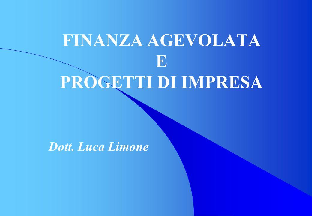 FINANZA AGEVOLATA E PROGETTI DI IMPRESA Dott. Luca Limone