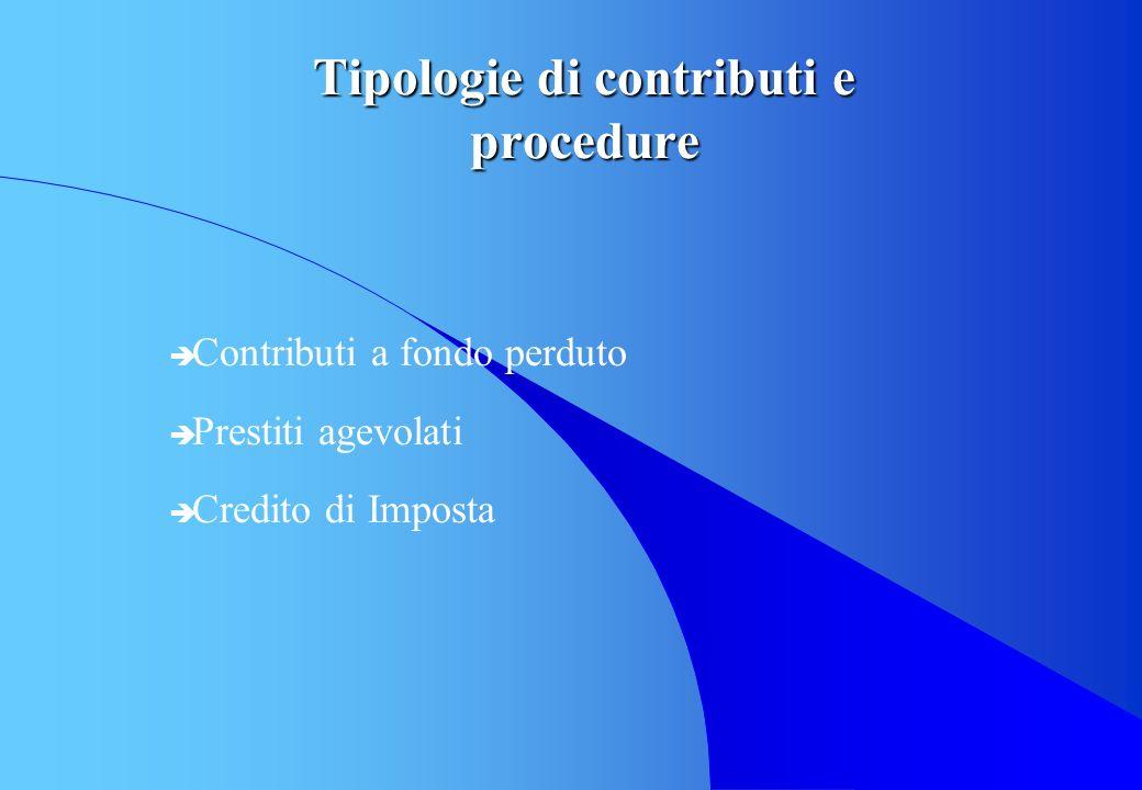 Tipologie di contributi e procedure è Contributi a fondo perduto è Prestiti agevolati è Credito di Imposta