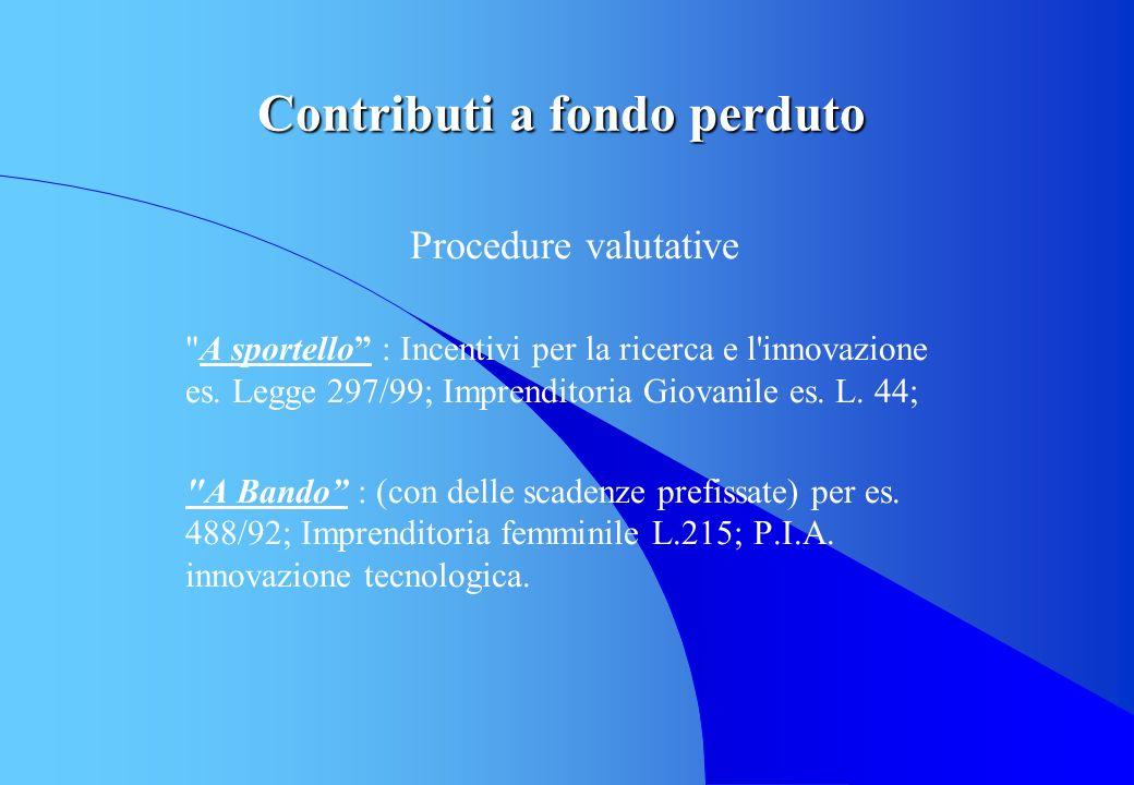 Contributi a fondo perduto Procedure valutative A sportello : Incentivi per la ricerca e l innovazione es.