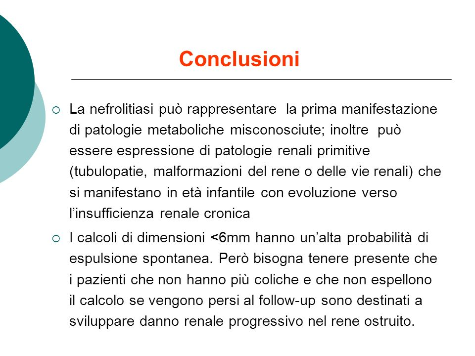 La nefrolitiasi può rappresentare la prima manifestazione di patologie metaboliche misconosciute; inoltre può essere espressione di patologie renali p