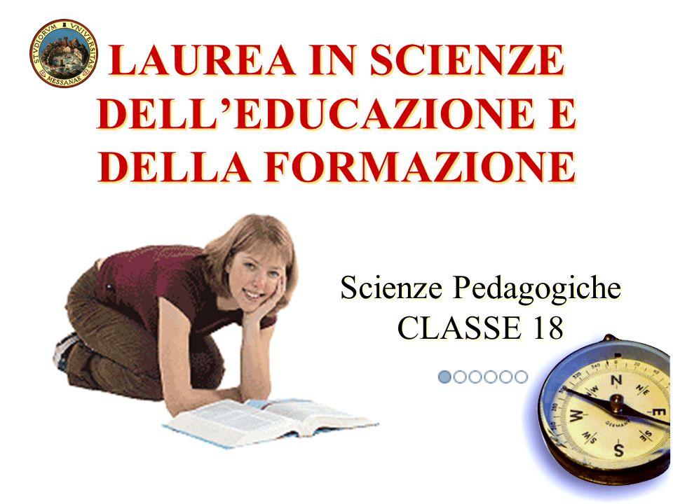 Il corso di laurea in Scienze dellEducazione e della Formazione prepara operatori in campo educativo e formativo Il corso di laurea in Scienze dellEducazione e della Formazione prepara operatori in campo educativo e formativo