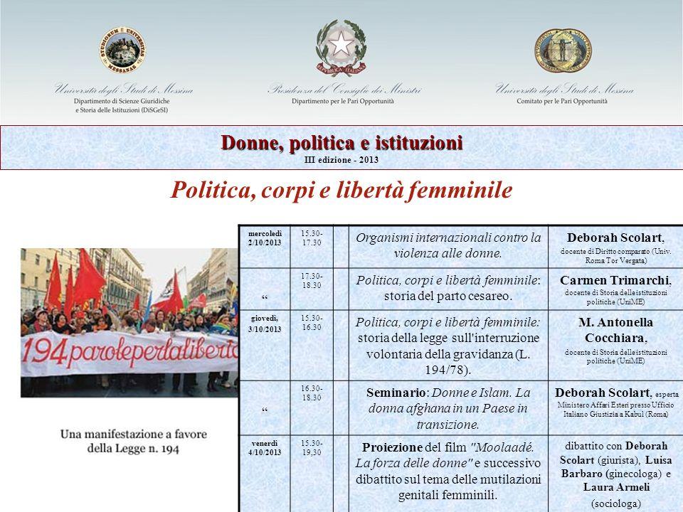 Politica, corpi e libertà femminile Donne, politica e istituzioni III edizione - 2013 mercoledì 2/10/2013 15.30- 17.30 Organismi internazionali contro la violenza alle donne.