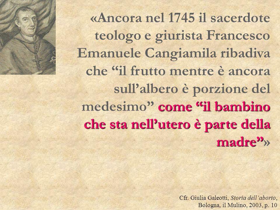 come il bambino che sta nellutero è parte della madre «Ancora nel 1745 il sacerdote teologo e giurista Francesco Emanuele Cangiamila ribadiva che il f