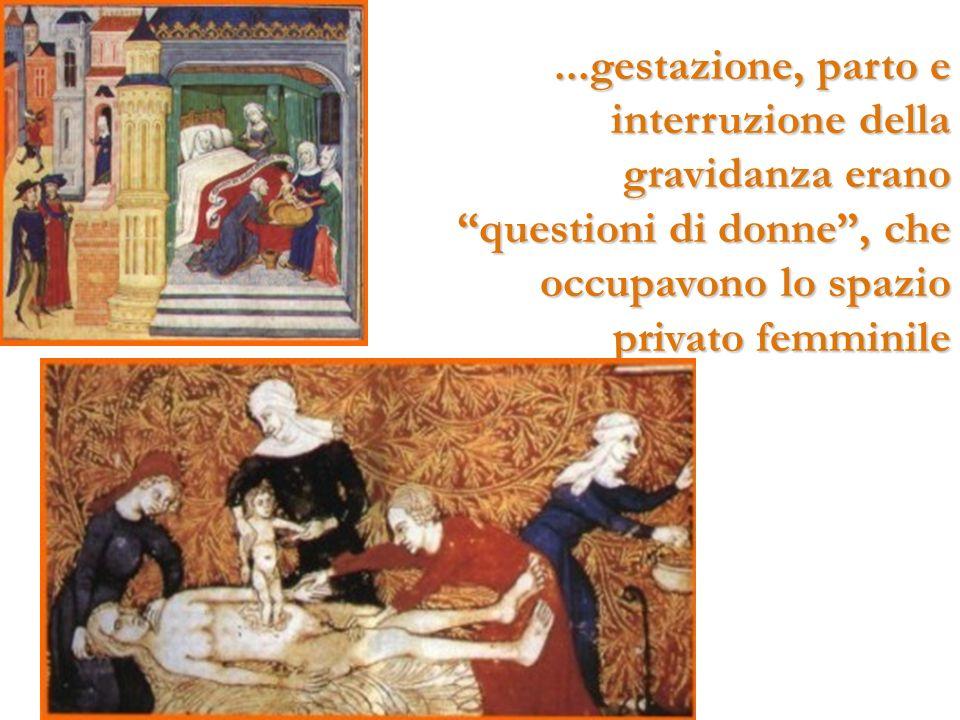 ...gestazione, parto e interruzione della gravidanza erano questioni di donne, che occupavono lo spazio privato femminile