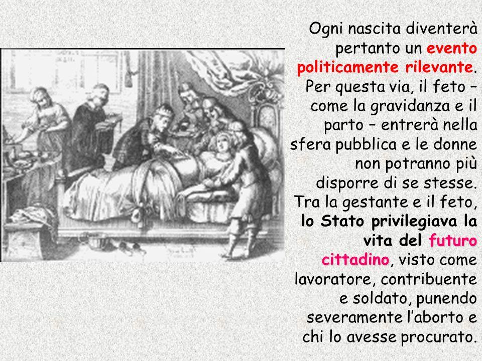 futuro cittadino Ogni nascita diventerà pertanto un evento politicamente rilevante. Per questa via, il feto – come la gravidanza e il parto – entrerà