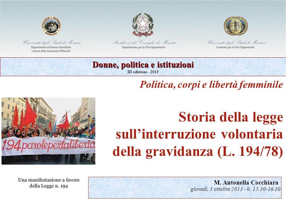 Politica, corpi e libertà femminile Storia della legge sullinterruzione volontaria della gravidanza (L. 194/78) M. Antonella Cocchiara giovedì, 3 otto