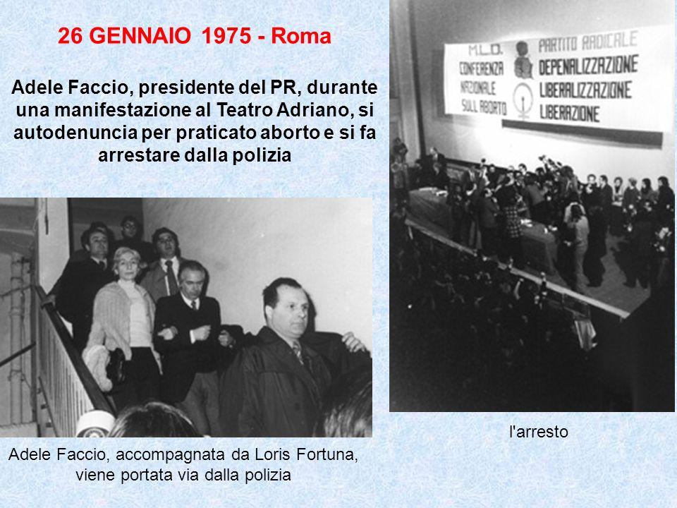 26 GENNAIO 1975 - Roma Adele Faccio, presidente del PR, durante una manifestazione al Teatro Adriano, si autodenuncia per praticato aborto e si fa arrestare dalla polizia Adele Faccio, accompagnata da Loris Fortuna, viene portata via dalla polizia l arresto