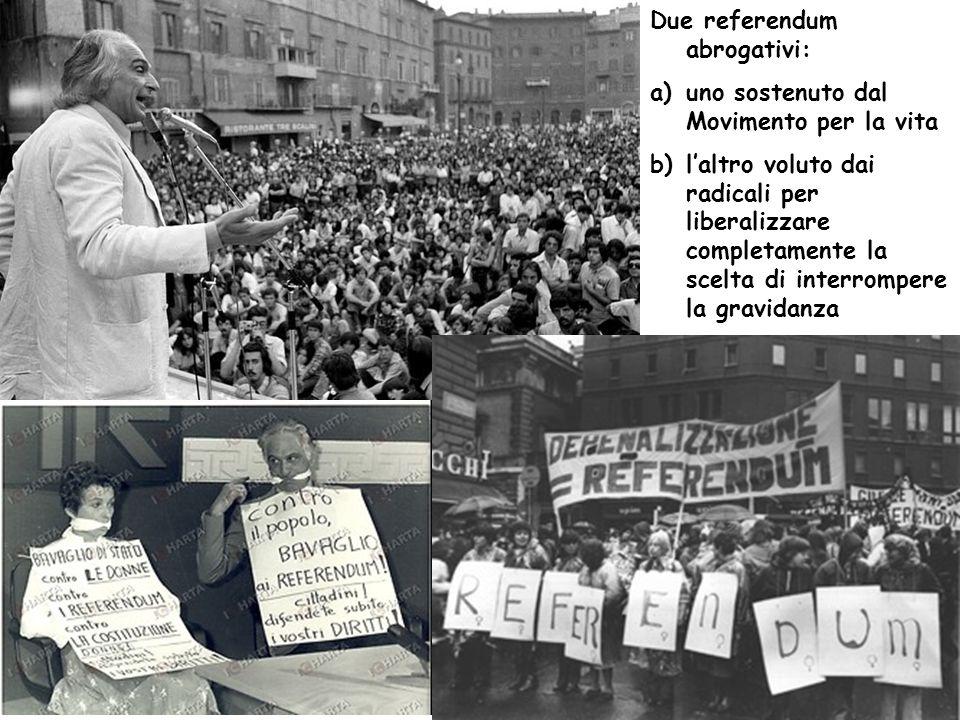Due referendum abrogativi: a)uno sostenuto dal Movimento per la vita b)laltro voluto dai radicali per liberalizzare completamente la scelta di interrompere la gravidanza