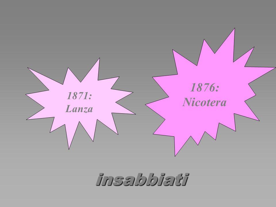 1871: Lanza 1876: Nicotera insabbiati