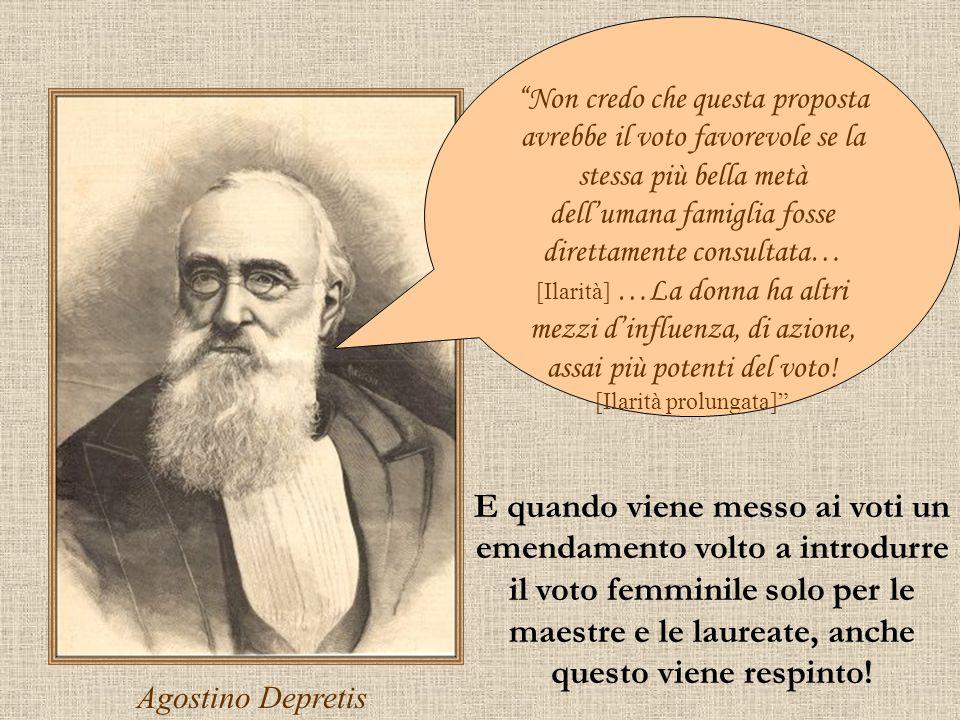 Agostino Depretis Non credo che questa proposta avrebbe il voto favorevole se la stessa più bella metà dellumana famiglia fosse direttamente consultat