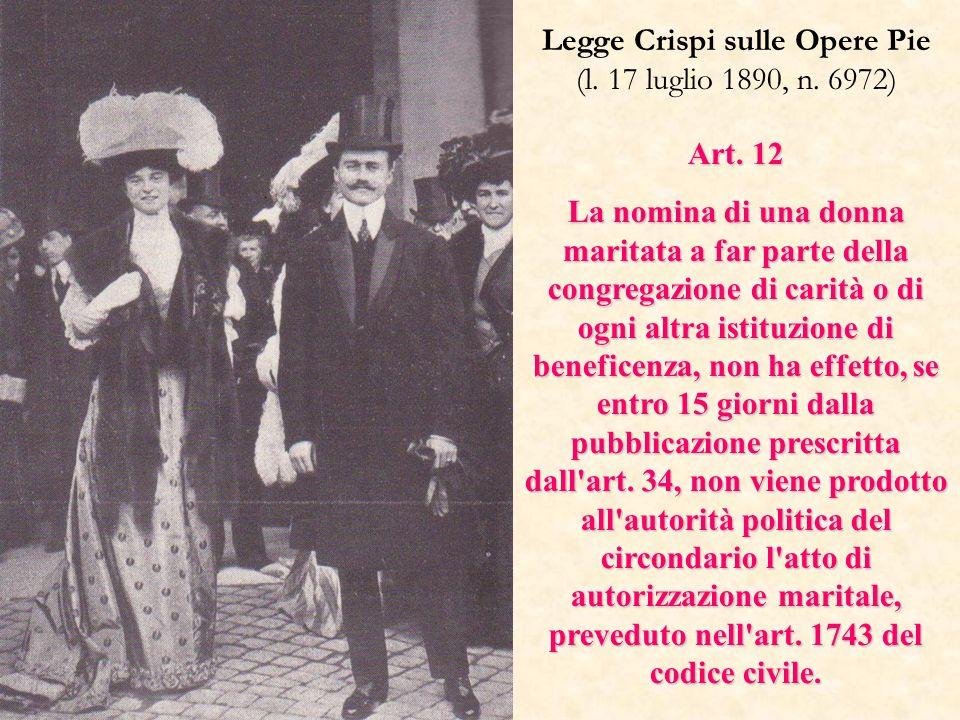 Art. 12 La nomina di una donna maritata a far parte della congregazione di carità o di ogni altra istituzione di beneficenza, non ha effetto, se entro