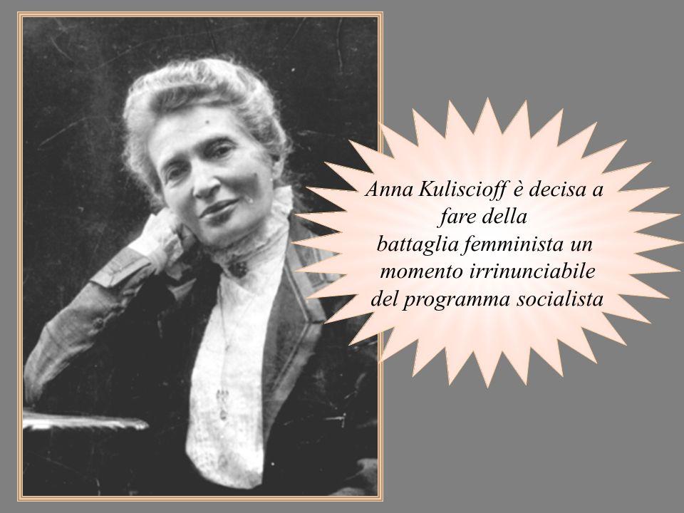 Anna Kuliscioff è decisa a fare della battaglia femminista un momento irrinunciabile del programma socialista