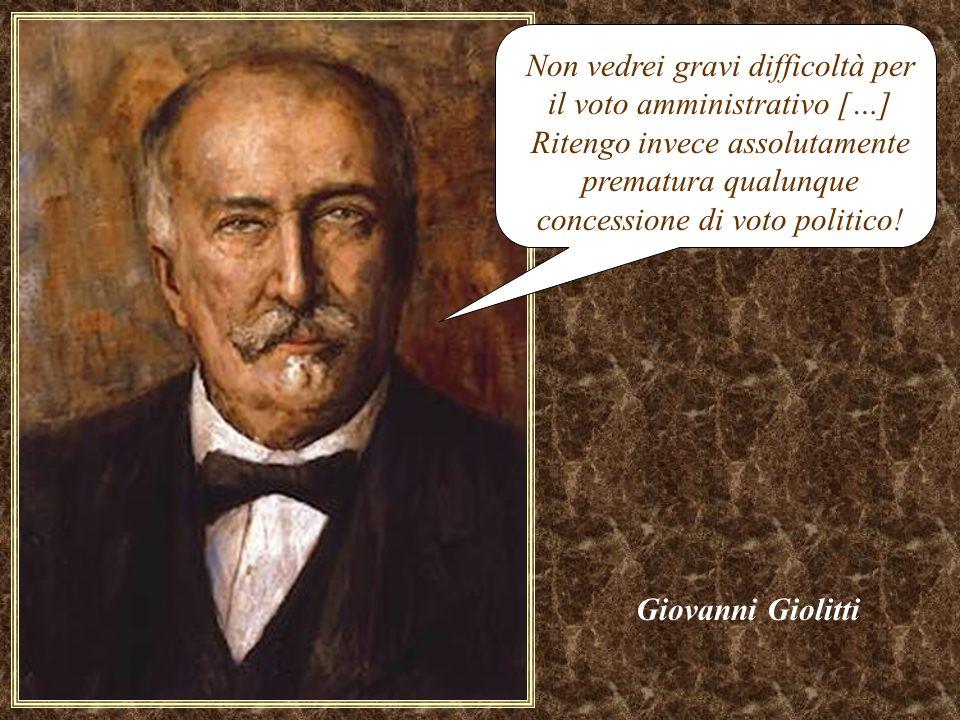 Non vedrei gravi difficoltà per il voto amministrativo […] Ritengo invece assolutamente prematura qualunque concessione di voto politico! Giovanni Gio