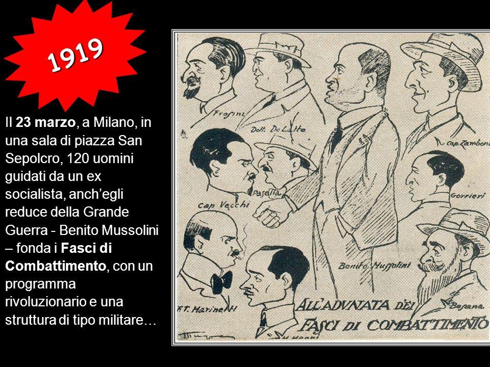 Il 23 marzo, a Milano, in una sala di piazza San Sepolcro, 120 uomini guidati da un ex socialista, anchegli reduce della Grande Guerra - Benito Mussol