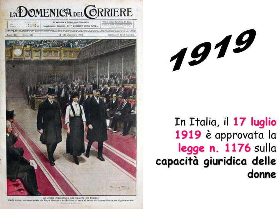 17 luglio 1919 legge n. 1176 capacità giuridica delle donne In Italia, il 17 luglio 1919 è approvata la legge n. 1176 sulla capacità giuridica delle d