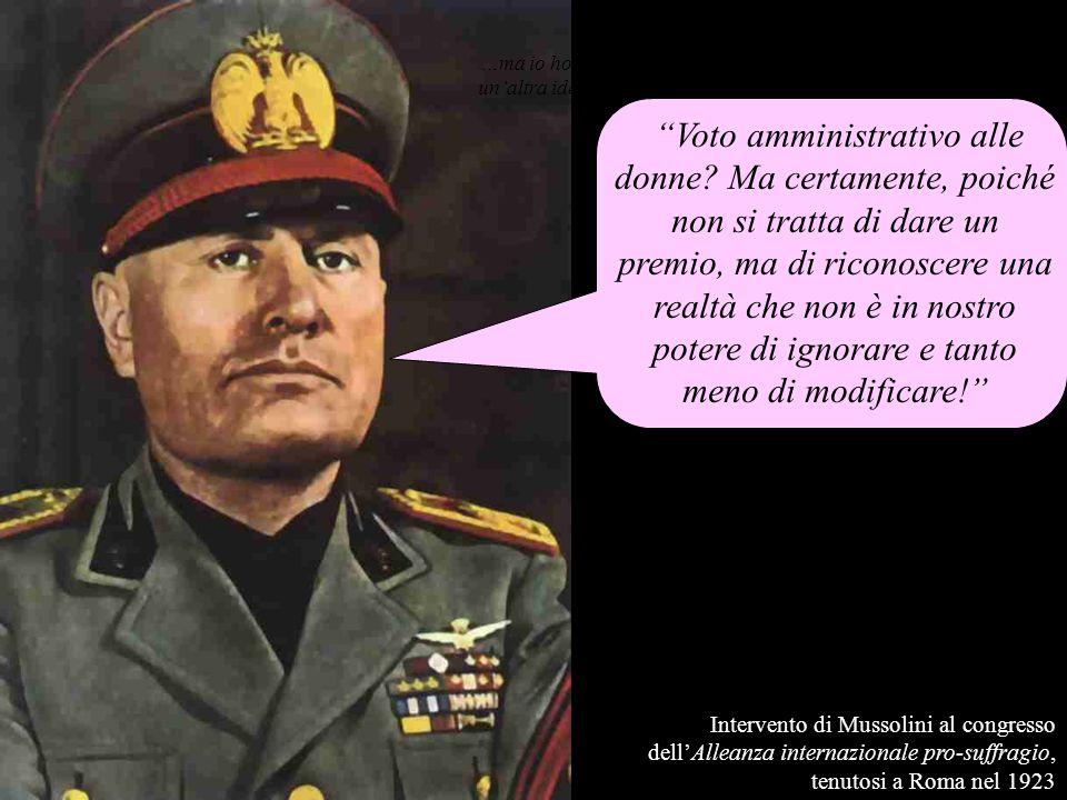Intervento di Mussolini al congresso dellAlleanza internazionale pro-suffragio, tenutosi a Roma nel 1923 …ma io ho già unaltra idea… Voto amministrati