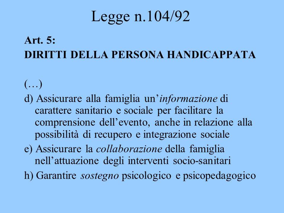Legge n.104/92 Art. 5: DIRITTI DELLA PERSONA HANDICAPPATA (…) d) Assicurare alla famiglia uninformazione di carattere sanitario e sociale per facilita