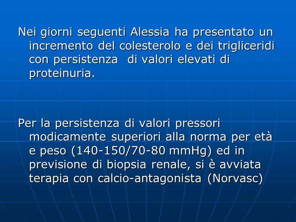 Nei giorni seguenti Alessia ha presentato un incremento del colesterolo e dei trigliceridi con persistenza di valori elevati di proteinuria. Per la pe