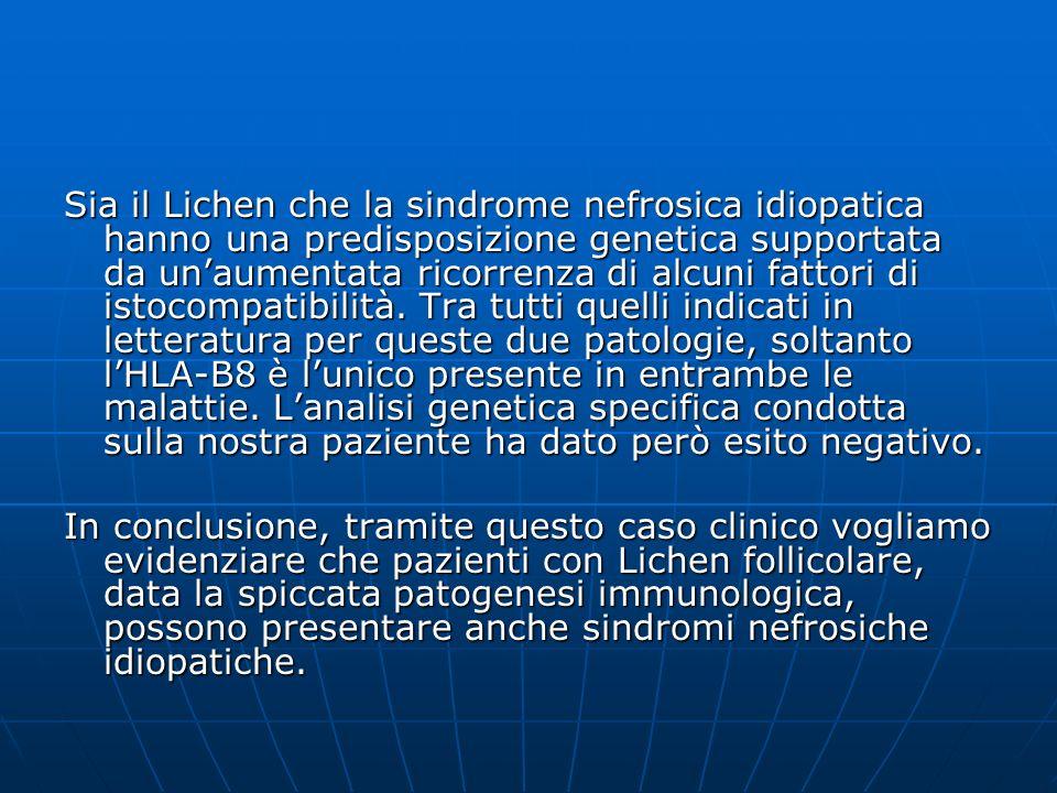 Sia il Lichen che la sindrome nefrosica idiopatica hanno una predisposizione genetica supportata da unaumentata ricorrenza di alcuni fattori di istoco