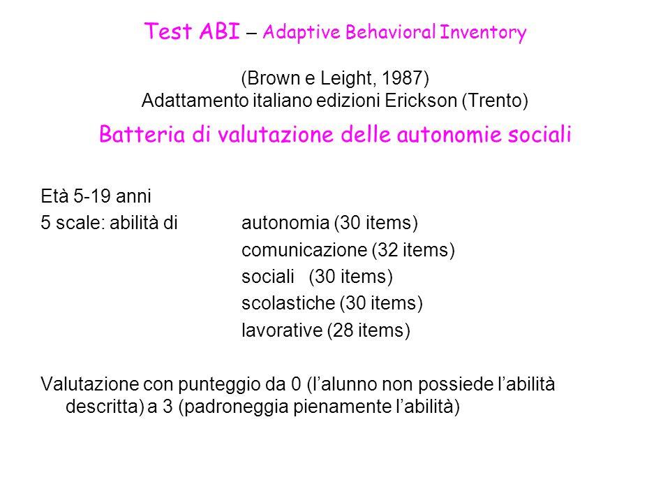 Test ABI – Adaptive Behavioral Inventory (Brown e Leight, 1987) Adattamento italiano edizioni Erickson (Trento) Batteria di valutazione delle autonomi