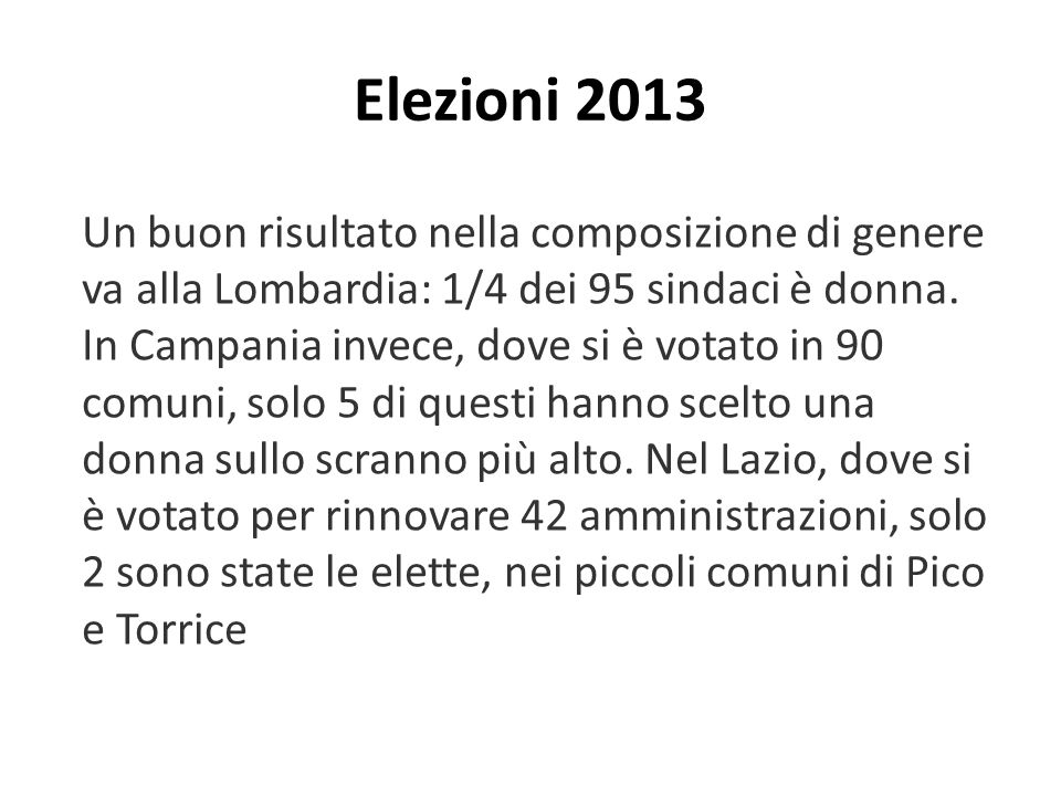 Elezioni 2013 Un buon risultato nella composizione di genere va alla Lombardia: 1/4 dei 95 sindaci è donna.