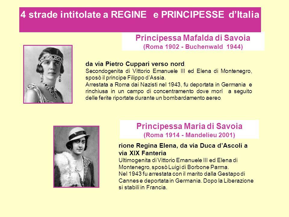 Principessa Mafalda di Savoia (Roma 1902 - Buchenwald 1944) rione Regina Elena, da via Duca dAscoli a via XIX Fanteria Ultimogenita di Vittorio Emanue