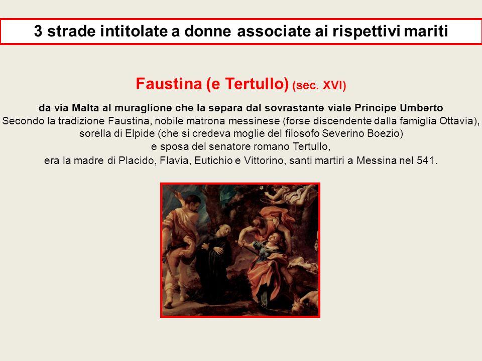 Faustina (e Tertullo) (sec. XVI) da via Malta al muraglione che la separa dal sovrastante viale Principe Umberto Secondo la tradizione Faustina, nobil