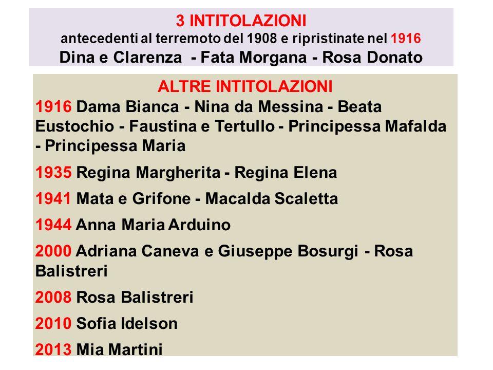 3 INTITOLAZIONI antecedenti al terremoto del 1908 e ripristinate nel 1916 Dina e Clarenza - Fata Morgana - Rosa Donato ALTRE INTITOLAZIONI 1916 Dama B