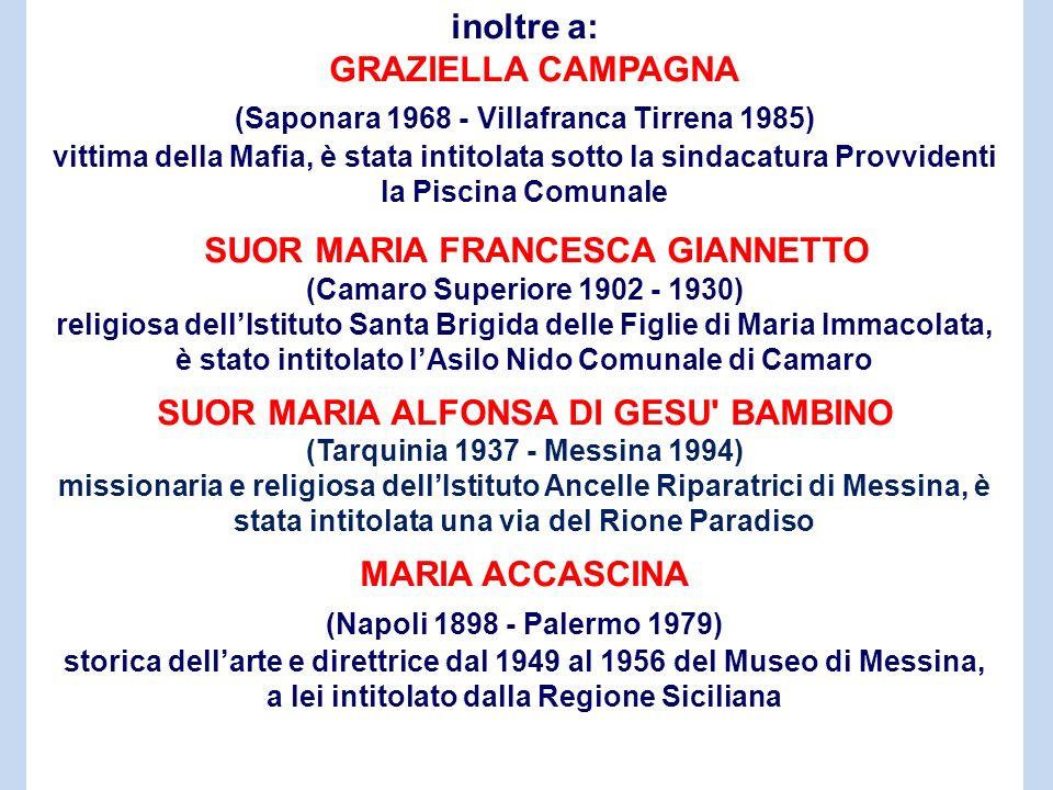 inoltre a: GRAZIELLA CAMPAGNA (Saponara 1968 - Villafranca Tirrena 1985) vittima della Mafia, è stata intitolata sotto la sindacatura Provvidenti la P