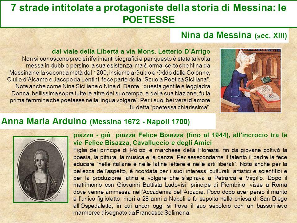 Nina da Messina ( s ec. XIII) Anna Maria Arduino (Messina 1672 - Napoli 1700) piazza - già piazza Felice Bisazza (fino al 1944), allincrocio tra le vi