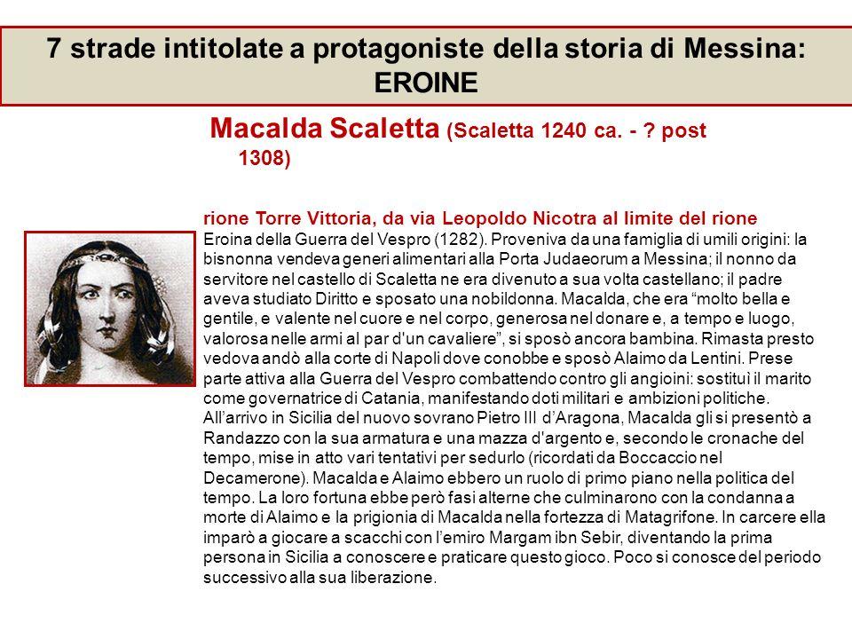 Macalda Scaletta (Scaletta 1240 ca. - ? post 1308) rione Torre Vittoria, da via Leopoldo Nicotra al limite del rione Eroina della Guerra del Vespro (1