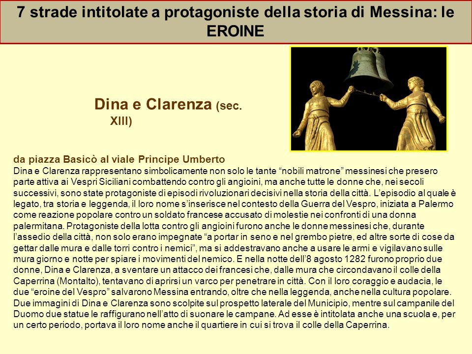 Dina e Clarenza (sec. XIII) da piazza Basicò al viale Principe Umberto Dina e Clarenza rappresentano simbolicamente non solo le tante nobili matrone m