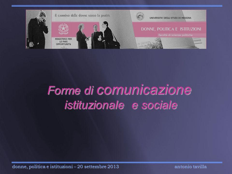 antonio tavilla donne, politica e istituzioni – 20 settembre 2013 Forme di comunicazione istituzionale e sociale istituzionale e sociale