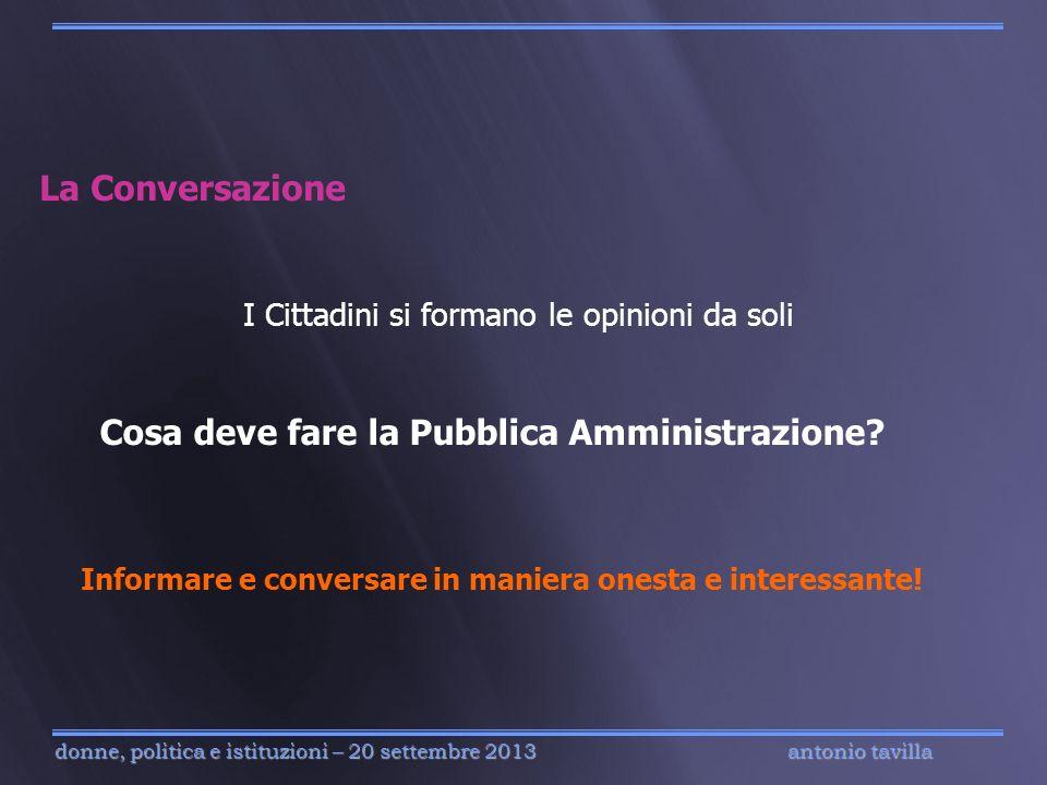 antonio tavilla donne, politica e istituzioni – 20 settembre 2013 La Conversazione I Cittadini si formano le opinioni da soli Cosa deve fare la Pubbli