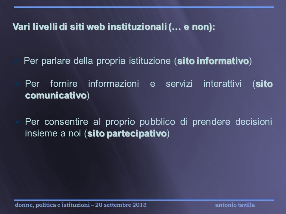 antonio tavilla donne, politica e istituzioni – 20 settembre 2013 Vari livelli di siti web instituzionali (… e non): sito informativo Per parlare dell