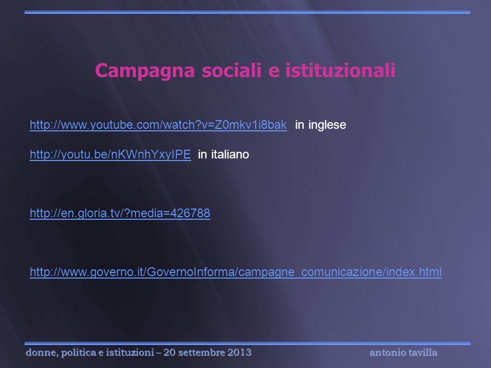 antonio tavilla donne, politica e istituzioni – 20 settembre 2013 Campagna sociali e istituzionali http://www.youtube.com/watch?v=Z0mkv1i8bakhttp://ww