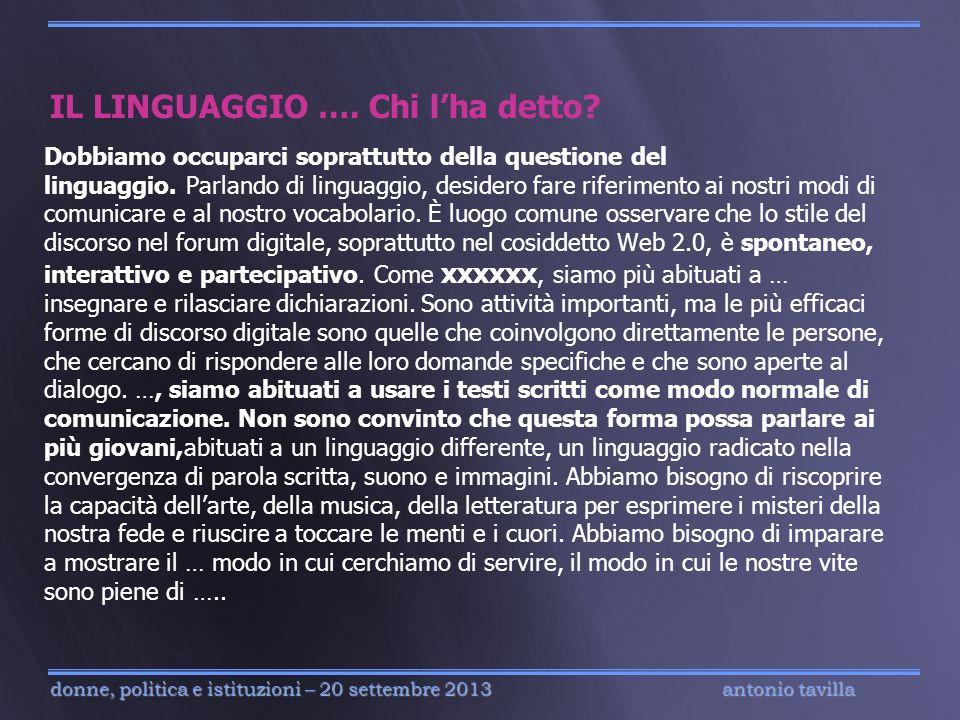 antonio tavilla donne, politica e istituzioni – 20 settembre 2013 Dobbiamo occuparci soprattutto della questione del linguaggio. Parlando di linguaggi