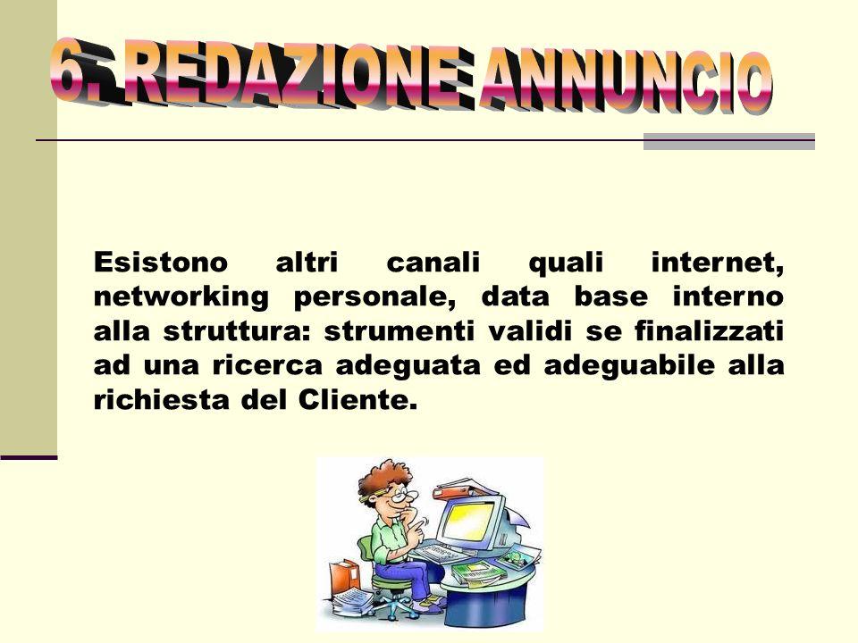 Esistono altri canali quali internet, networking personale, data base interno alla struttura: strumenti validi se finalizzati ad una ricerca adeguata