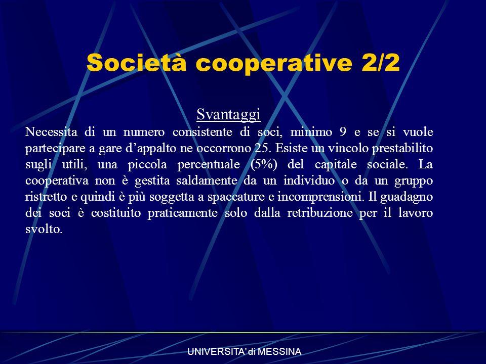 UNIVERSITA di MESSINA Società cooperative 2/2 Svantaggi Necessita di un numero consistente di soci, minimo 9 e se si vuole partecipare a gare dappalto ne occorrono 25.