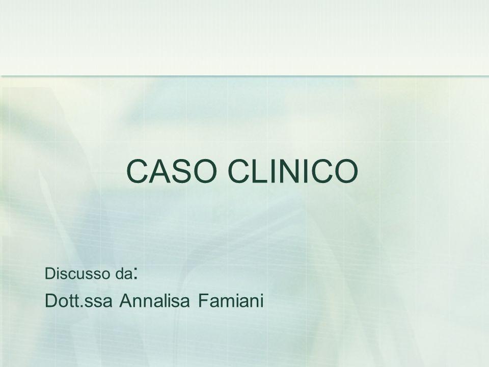 CASO CLINICO Discusso da : Dott.ssa Annalisa Famiani