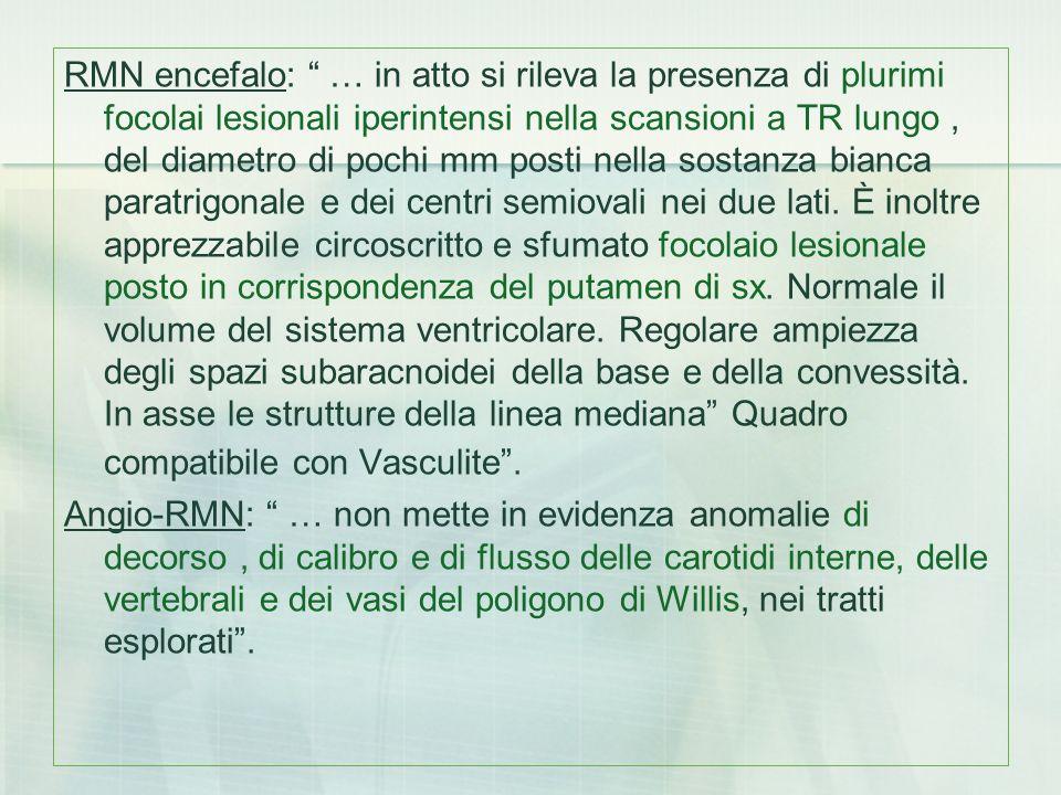 RMN encefalo: … in atto si rileva la presenza di plurimi focolai lesionali iperintensi nella scansioni a TR lungo, del diametro di pochi mm posti nell