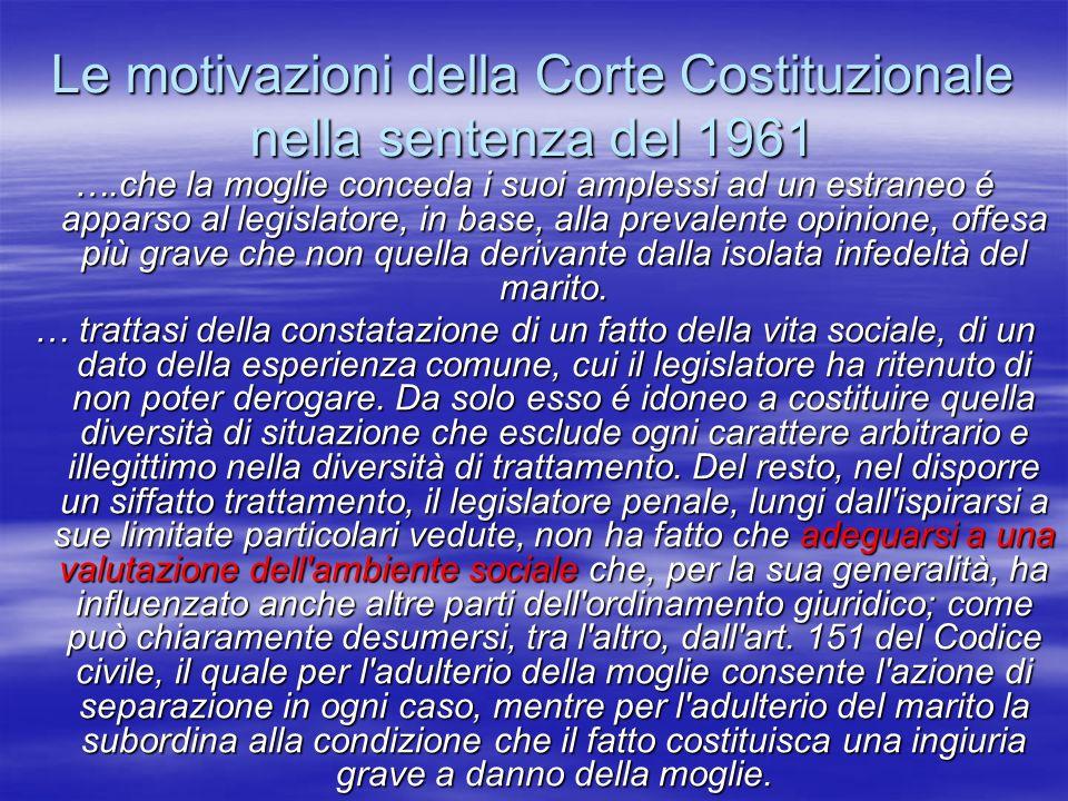 Le motivazioni della Corte Costituzionale nella sentenza del 1961 ….che la moglie conceda i suoi amplessi ad un estraneo é apparso al legislatore, in