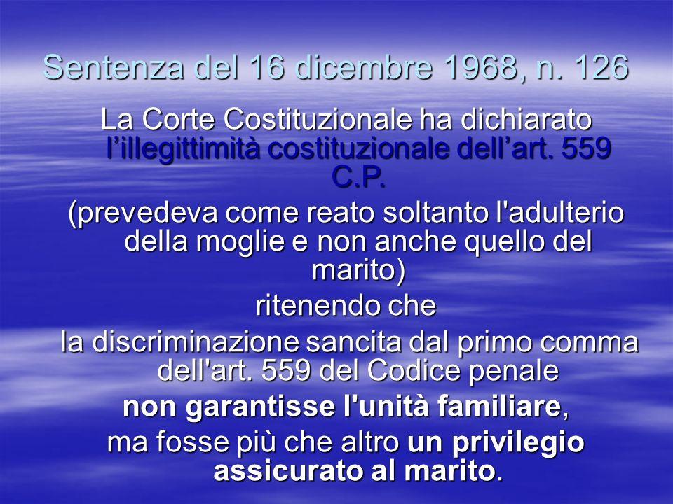 Sentenza del 16 dicembre 1968, n. 126 La Corte Costituzionale ha dichiarato lillegittimità costituzionale dellart. 559 C.P. (prevedeva come reato solt