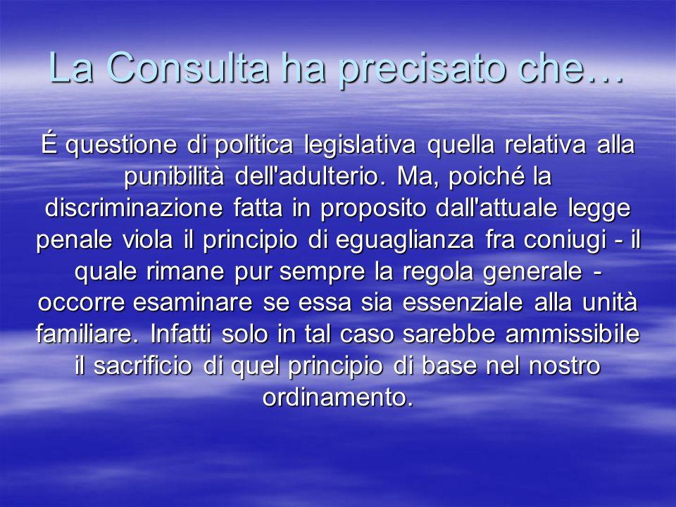 La Consulta ha precisato che… É questione di politica legislativa quella relativa alla punibilità dell'adulterio. Ma, poiché la discriminazione fatta