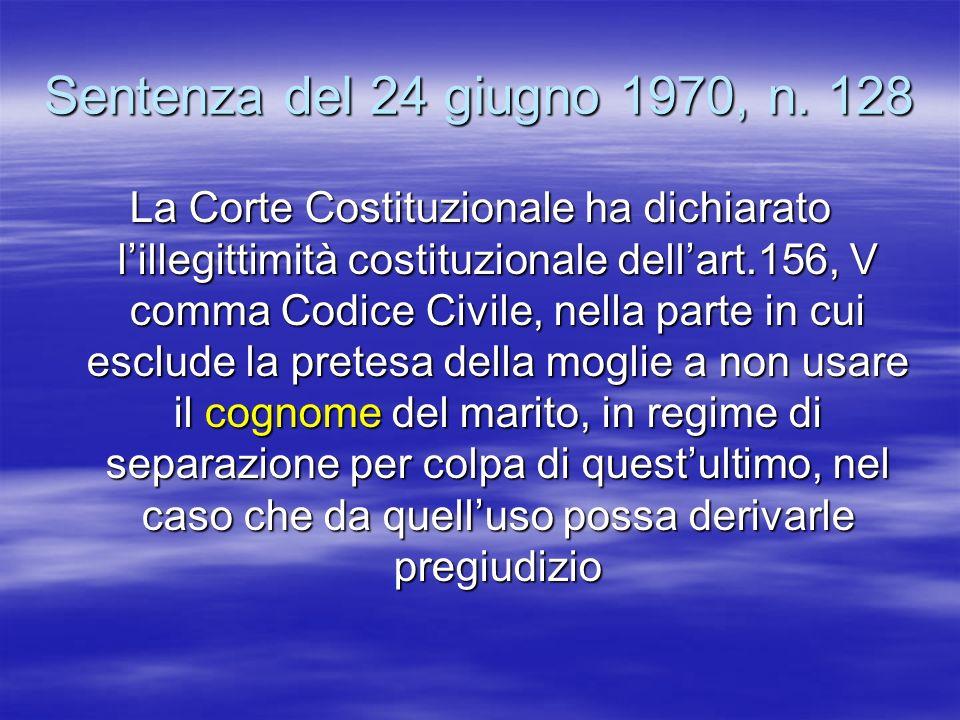 Sentenza del 24 giugno 1970, n. 128 La Corte Costituzionale ha dichiarato lillegittimità costituzionale dellart.156, V comma Codice Civile, nella part