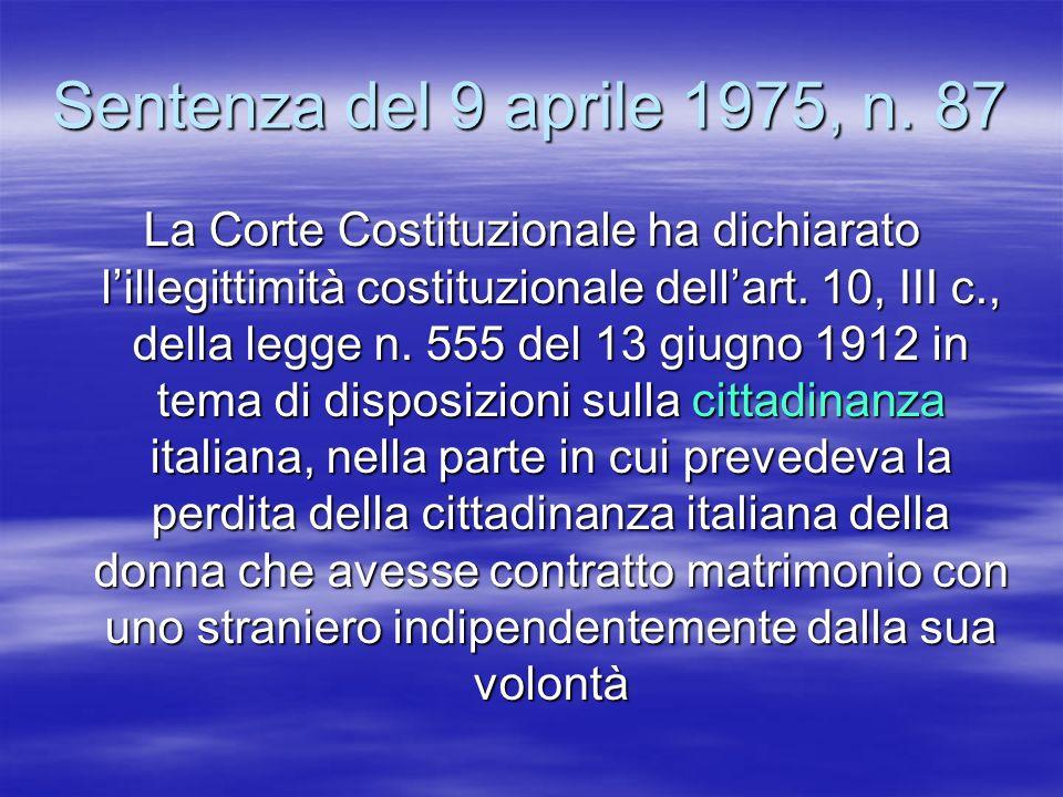 Sentenza del 9 aprile 1975, n. 87 La Corte Costituzionale ha dichiarato lillegittimità costituzionale dellart. 10, III c., della legge n. 555 del 13 g