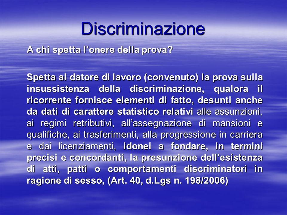 Discriminazione A chi spetta lonere della prova? Spetta al datore di lavoro (convenuto) la prova sulla insussistenza della discriminazione, qualora il