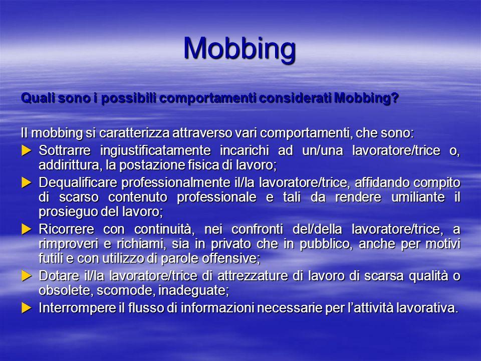 Mobbing Quali sono i possibili comportamenti considerati Mobbing? Il mobbing si caratterizza attraverso vari comportamenti, che sono: Sottrarre ingius